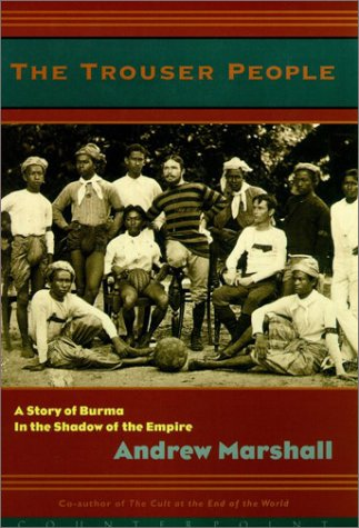 The Trouser People: A Story of Burma in the Shadow of the Empire 9781582432427