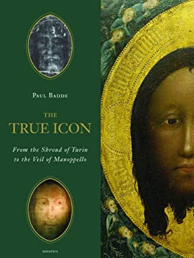 The True Icon: From the Shroud of Turin to the Veil of Manoppello 9781586175917