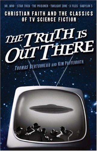 The Truth Is Out There: Christian Faith and the Classics of TV Science Fiction 9781587431265