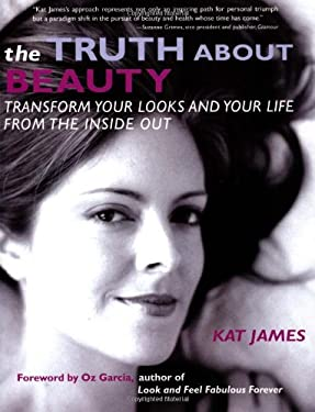 The Truth about Beauty: Transform Your Looks and Your Life from the Inside Out 9781582701004