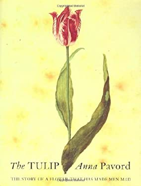 The Tulip: The Story of a Flower That Has Made Men Mad 9781582340135