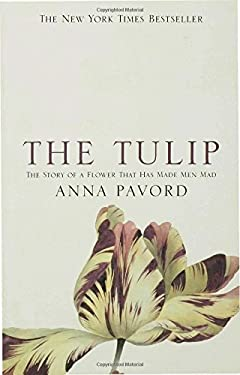 The Tulip: The Story of the Flower That Has Made Men Mad