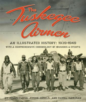 The Tuskegee Airmen: An Illustrated History: 1939-1949 9781588382443