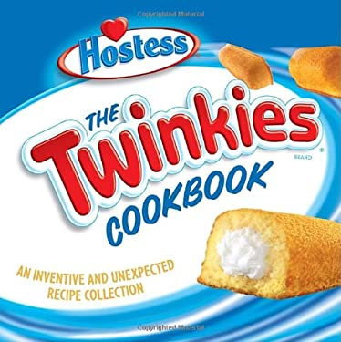The Twinkies Cookbook: An Inventive and Unexpected Recipe Collection 9781580087568