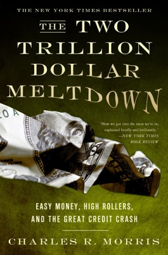 The Two Trillion Dollar Meltdown: Easy Money, High Rollers, and the Great Credit Crash 9781586486914