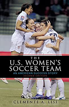 The U.S. Women's Soccer Team: An American Success Story 9781589797116