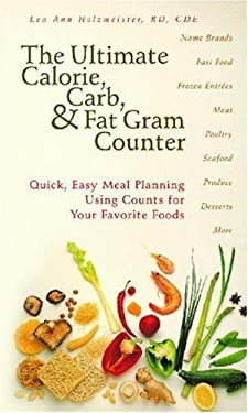The Ultimate Calorie, Carb, & Fat Gram Counter: Quick, Easy Meal Planning Using Counts for Your Favorite Foods 9781580402071