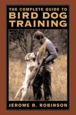 The Ultimate Guide to Bird Dog Training 9781585741267