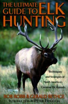 The Ultimate Guide to Elk Hunting 9781585741809