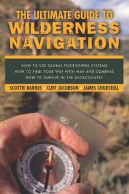 The Ultimate Guide to Wilderness Navigation 9781585744909