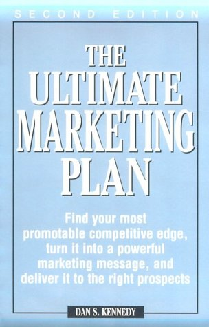 The Ultimate Marketing Plan: Find Your Most Promotable Competitive Edge, Turn It Into a Powerful Marketing Message, and Deliver It to the Right Pro 9781580622530