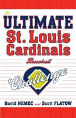 The Ultimate St. Louis Cardinals Baseball Challenge 9781589793491