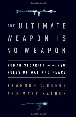The Ultimate Weapon Is No Weapon: Human Security and the New Rules of War and Peace 9781586488239