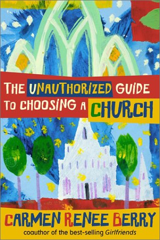 The Unauthorized Guide to Choosing a Church 9781587430367
