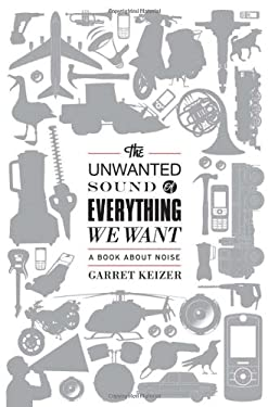 The Unwanted Sound of Everything We Want: A Book about Noise 9781586485528