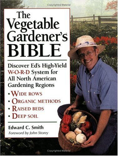 The Vegetable Gardener's Bible: Discover Ed's High-Yield W-O-R-D System for All North American Gardening Regions 9781580172127