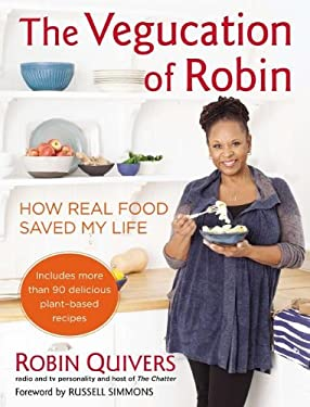The Vegucation of Robin: How Real Food Saved My Life 9781583334737
