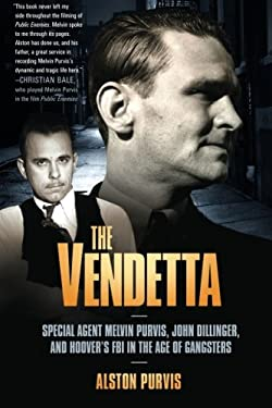 The Vendetta: Special Agent Melvin Purvis, John Dillinger, and Hoover's FBI in the Age of Gangsters 9781586487416