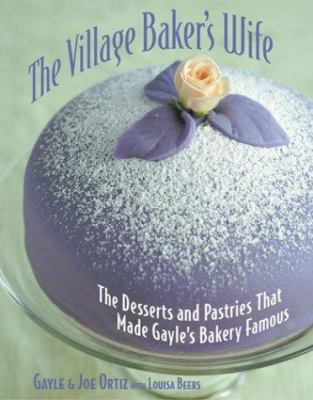 The Village Baker's Wife: The Desserts and Pastries That Made Gayle's Bakery Famous 9781580085731