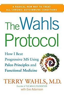 Wahls Protocol : How I Beat Progressive MS Using Paleo Principles and Functional Medicine