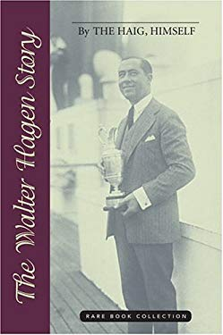 The Walter Hagen Story: By the Haig, Himself 9781587261312