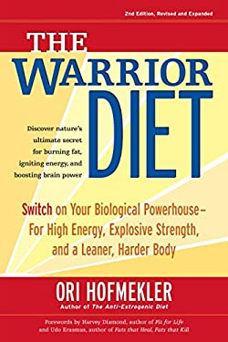 The Warrior Diet: Switch on Your Biological Powerhouse for High Energy, Explosive Strength, and a Leaner, Harder Body 9781583942000