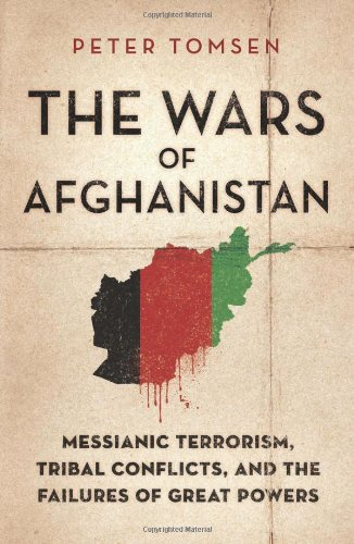 The Wars of Afghanistan: Messianic Terrorism, Tribal Conflicts, and the Failures of Great Powers 9781586487638