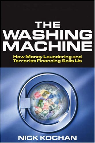 The Washing Machine: How Money Laundering and Terrorist Financing Soils Us 9781587991592