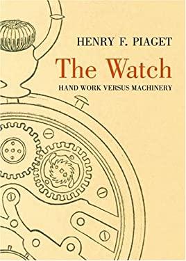 The Watch: Hand Work Versus Machinery 9781589803893