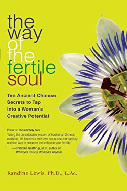 The Way of the Fertile Soul: Ten Ancient Chinese Secrets to Tap Into a Woman's Creative Potential 9781582701806