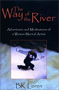 The Way of the River: Adventures and Meditations of a Woman Martial Artist 9781585743018