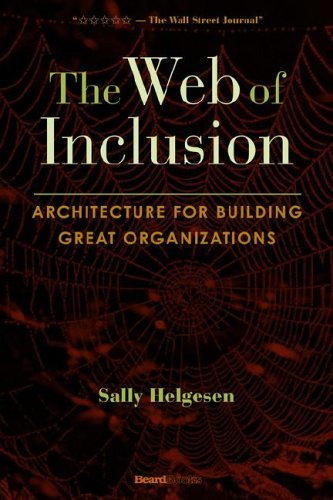 The Web of Inclusion: Architecture for Building Great Organizations 9781587982774