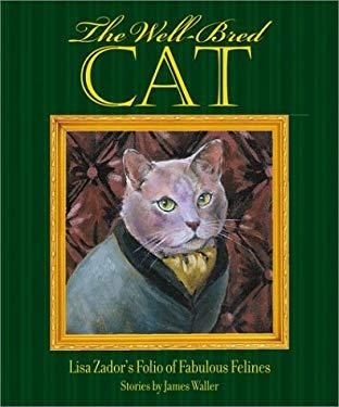 The Well-Bred Cat: Lisa Zador's Folio of Fabulous Felines 9781584792512