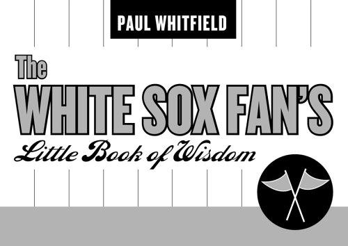 The White Sox Fan's Little Book of Wisdom 9781589791268