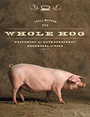 The Whole Hog: Exploring the Extraordinary Potential of Pigs 9781588342164