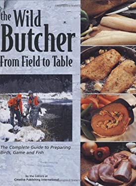 The Wild Butcher: From Field to Table 9781589233195