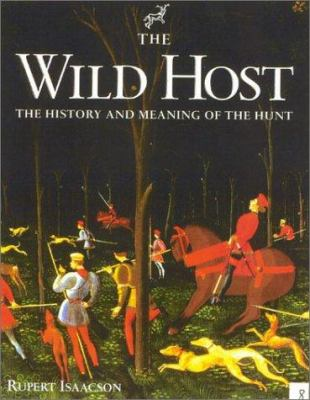 The Wild Host: The History and Meaning of the Hunt 9781586670931