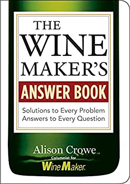 The Winemaker's Answer Book: Solutions to Every Problem; Answers to Every Question 9781580176569