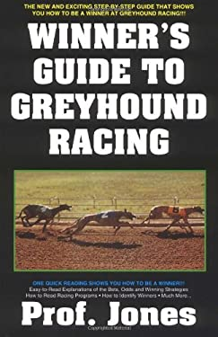 The Winner's Guide to Greyhound Racing 9781580420860