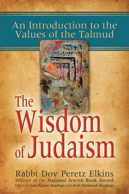 The Wisdom of Judaism: An Introduction to the Values of the Talmud 9781580233279
