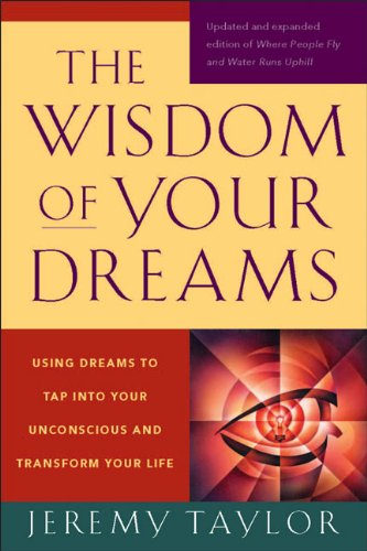 The Wisdom of Your Dreams: Using Dreams to Tap Into Your Unconscious and Transform Your Life 9781585427543