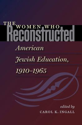 The Women Who Reconstructed American Jewish Education, 1910-1965 9781584658566
