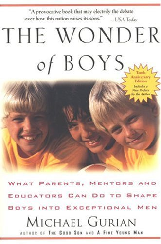 The Wonder of Boys: What Parents, Mentors and Educators Can Do to Shape Boys Into Exceptional Men 9781585425280