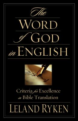 The Word of God in English: Criteria for Excellence in Bible Translation 9781581344646