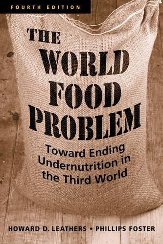 The World Food Problem: Toward Ending Undernutrition in the Third World. Howard D. Leathers, Phillips Foster 9781588266385
