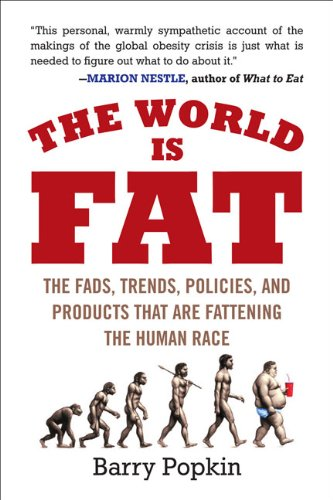 The World Is Fat: The Fads, Trends, Policies, and Products That Are Fattening the Human Race 9781583333815