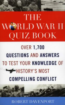 The World War II Quiz Book: Over 1,700 Questions and Answers to Test Your Knowledge of History's Most Compelling Conflict 9781589793941