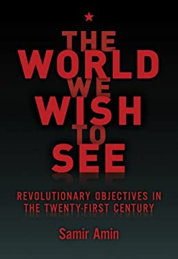 The World We Wish to See: Revolutionary Objectives in the Twenty-First Century 9781583671726