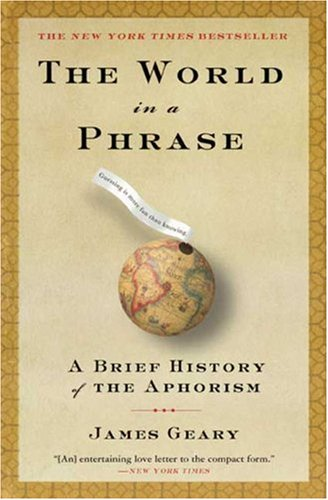 The World in a Phrase: A Brief History of the Aphorism 9781582346168