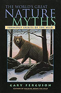 The World's Great Nature Myths 9781585920686